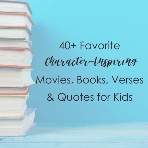 40+ Favorite Character-Inspiring Movies, Books, Verses and Quotes for Kids