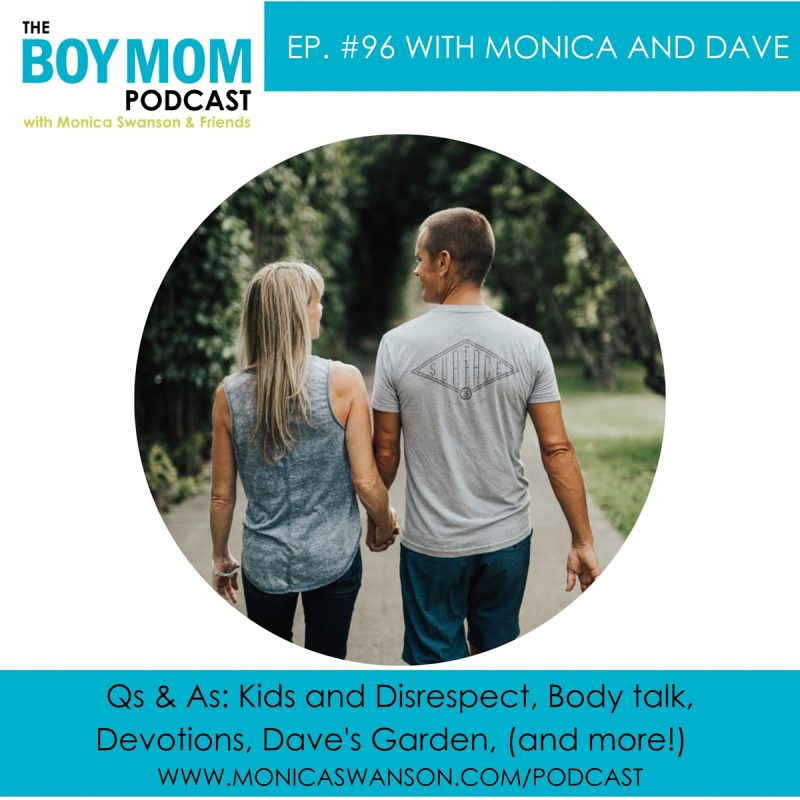 Q & A with Monica and Dave, on Disrespectful Kids, Body Talk, Dave's Garden, and More!  {Ep. 96}
