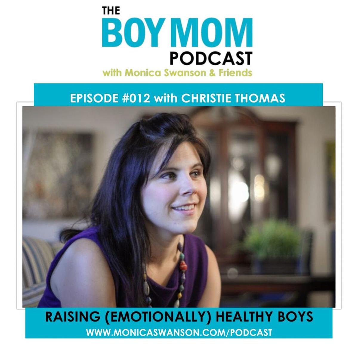Raising (Emotionally) Healthy Boys {Podcast Episode 012 with Christie Thomas}