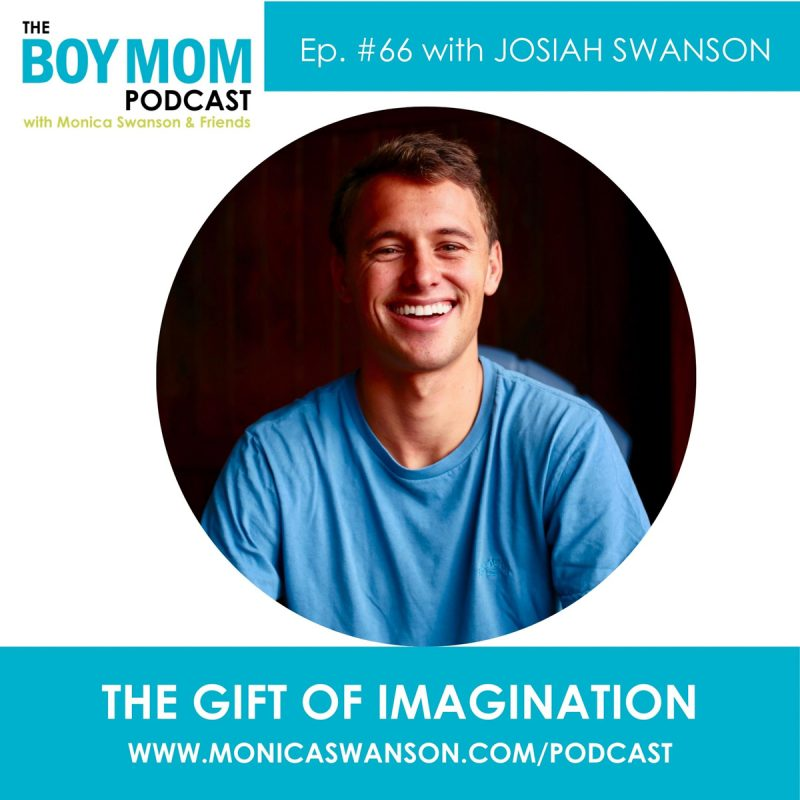 The Gift of Imagination (and Happy Boy Mom Book Birthday!) Episode 66, With my Son, Josiah Swanson