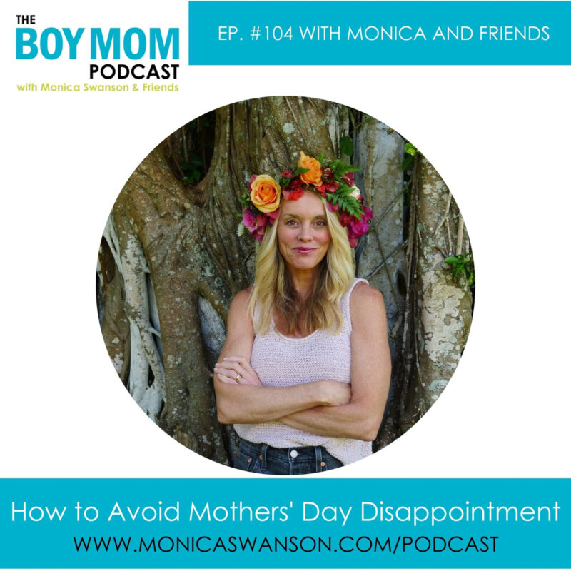 How to Avoid Mothers' Day Disappointment {Episode 104}