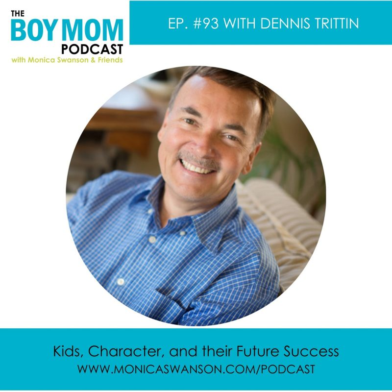 Kids, Character, and their Future Success {Episode 93 with Dennis Trittin}