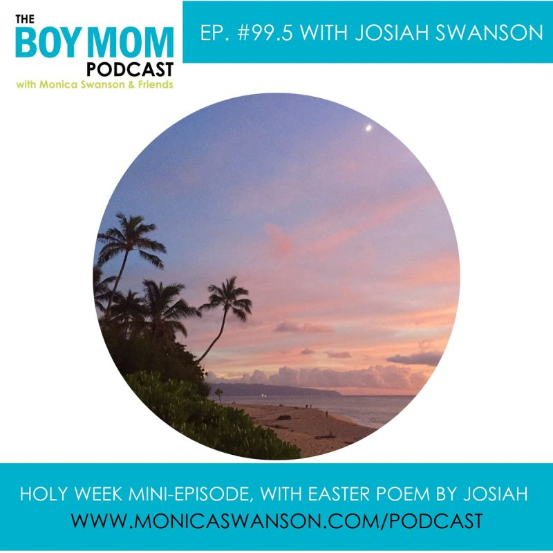 Holy Week Check in (and Poem) with my Son, Josiah {Episode 99.5 😉}