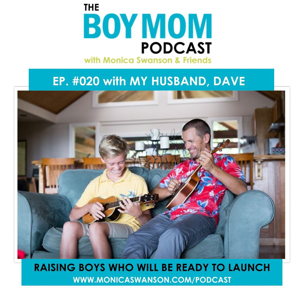 Raising Boys who will be Ready to Launch  {Episode 20 with my Husband, Dave}