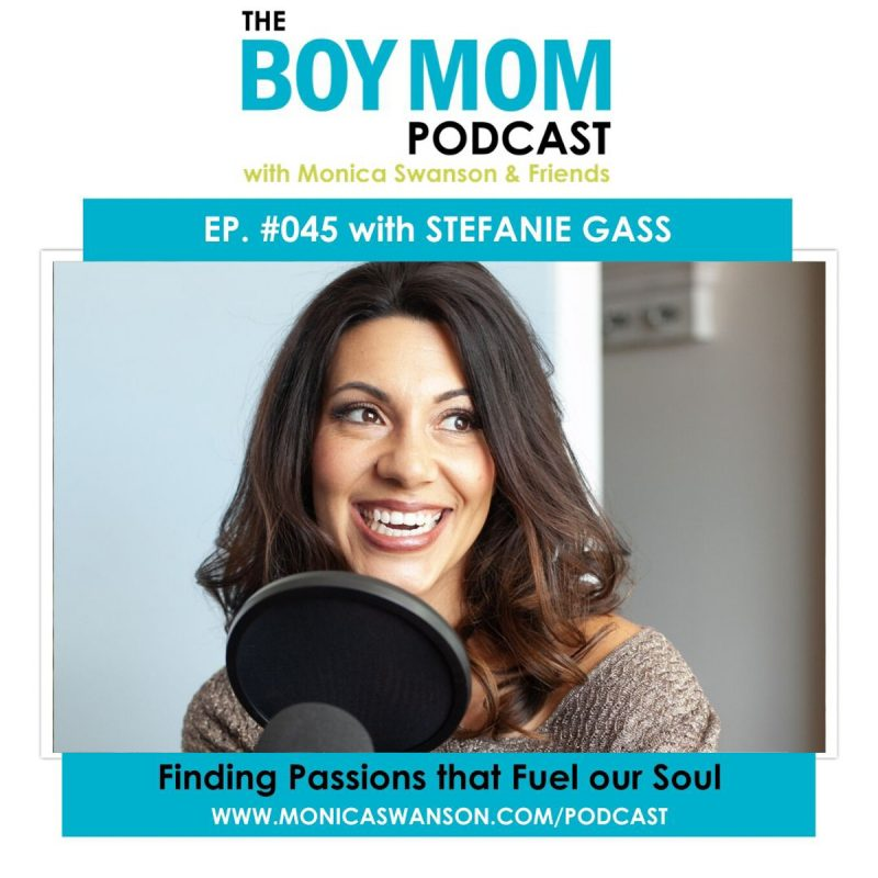 Finding Passions to Fuel a Mom's Soul {Episode 45 with Stefanie Gass}
