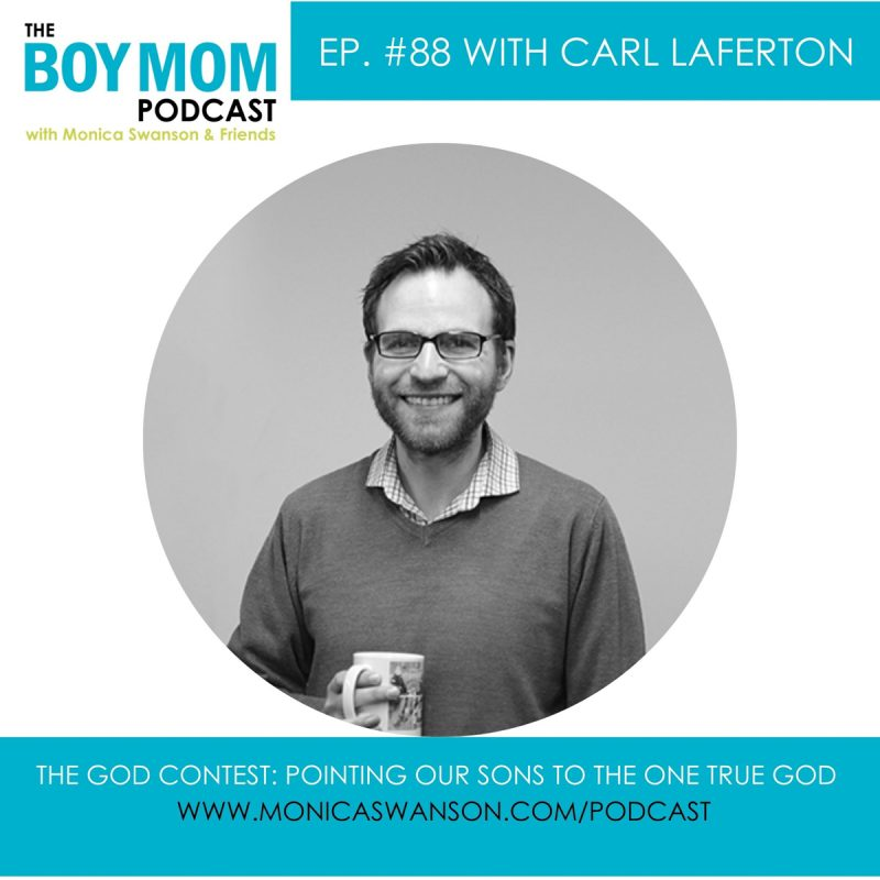 Pointing our Sons to the One True God {Episode 88 with Carl Laferton}