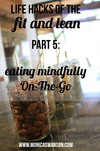 Life Hacks of the Fit and Lean Part V:  Eating Mindfully When You're On-The-Go
